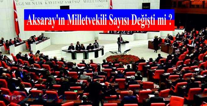 Aksaray'ın Milletvekili Sayısı Değişti mi ?