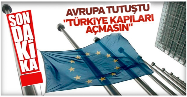 Avrupa tutuştu 'Türkiye kapıları açmasın'