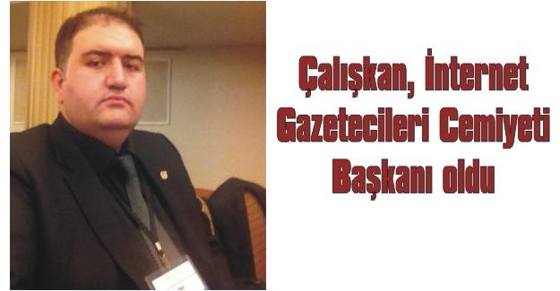 Çalışkan, İnternet Gazetecileri Cemiyeti Başkanı oldu