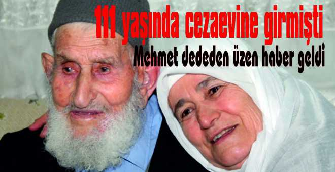 111 yaşında cezaevine girmişti Mehmet dededen üzen haber geldi
