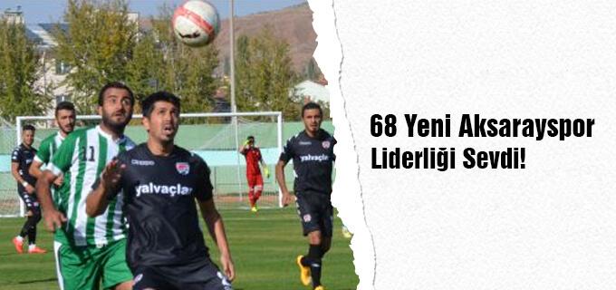 68 Yeni Aksarayspor liderliği sevdi