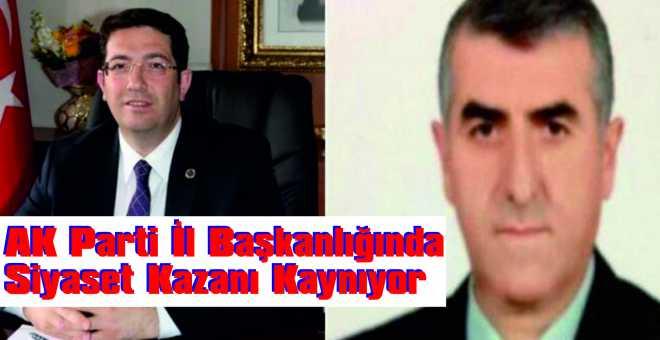AK Parti İl Başkanlığında Siyaset Kazanı Kaynıyor