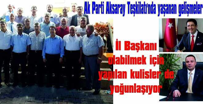 Ak Parti Aksaray Teşkilatı'nda yaşanan gelişmeler
