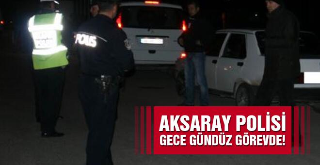 Aksaray polisi gece gündüz görevde