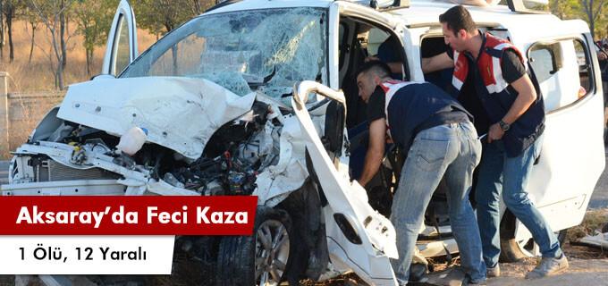 Aksarayda feci kaza 1 ölü, 12 yaralı