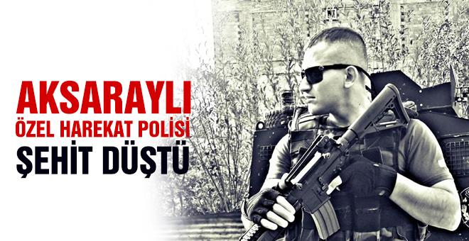 Aksaraylı Özel Harekat Polisi Şehit Düştü