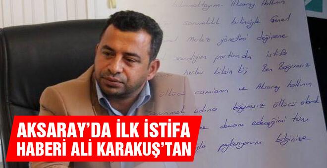 Aksaray'da ilk istafa haberi Ali Karakuş'tan