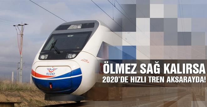 Hızlı tren yola çıktı 2020'de Aksaray'da!