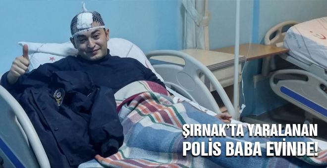 Şırnak'ta yaralanan Polis babaevinde