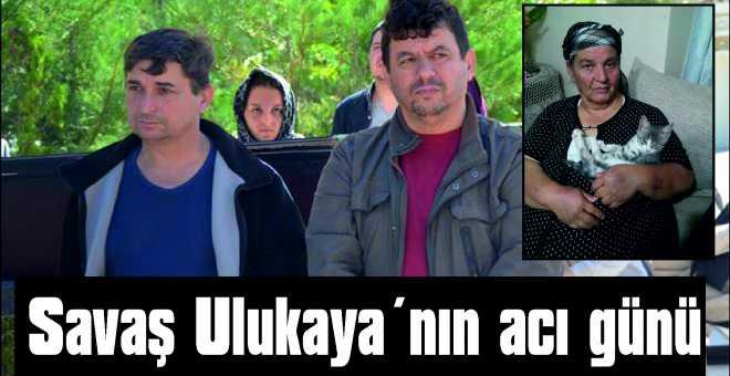 Savaş Ulukaya'nın acı günü