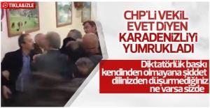CHP'li vekil evet diyen vatandaşa saldırdı
