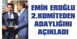 Emin Eroğlu 2. Komiteden adaylığını açıkldı