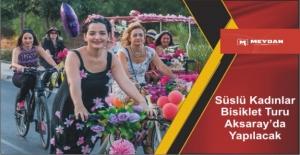 Süslü kadınlar bisiklet turu Aksaray'da yapılacak