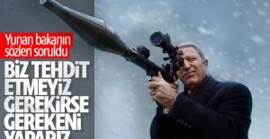 Hulusi Akar'dan Yunan Bakan'a 'çatışma' cevabı
