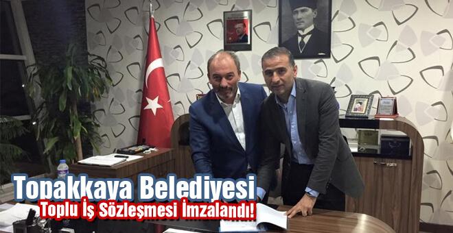 Topakkaya belediyesi toplu iş sözleşmesi imzalandı