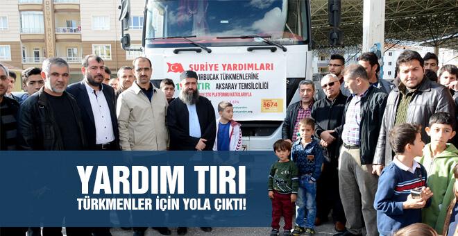 Yardım Tırı Türkmenler için yola çıktı